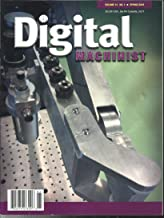 DIGITAL MACHINIST MAGAZINE, SPRING, 2019 VOLUME, 14 NO. 1 (PLEASE NOTE: ALL THESE MAGAZINES ARE PET & SMOKE FREE MAGAZINES. NO ADDRESS LABEL. FRESH FROM NEWSSTAND) (SINGLE ISSUE MAGAZINE)