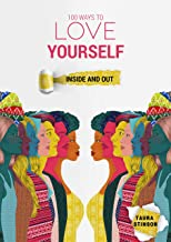 100 Ways to Love Yourself: Inside and Out