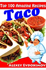 Top 100 Amazing Recipes Taco Kindle Edition