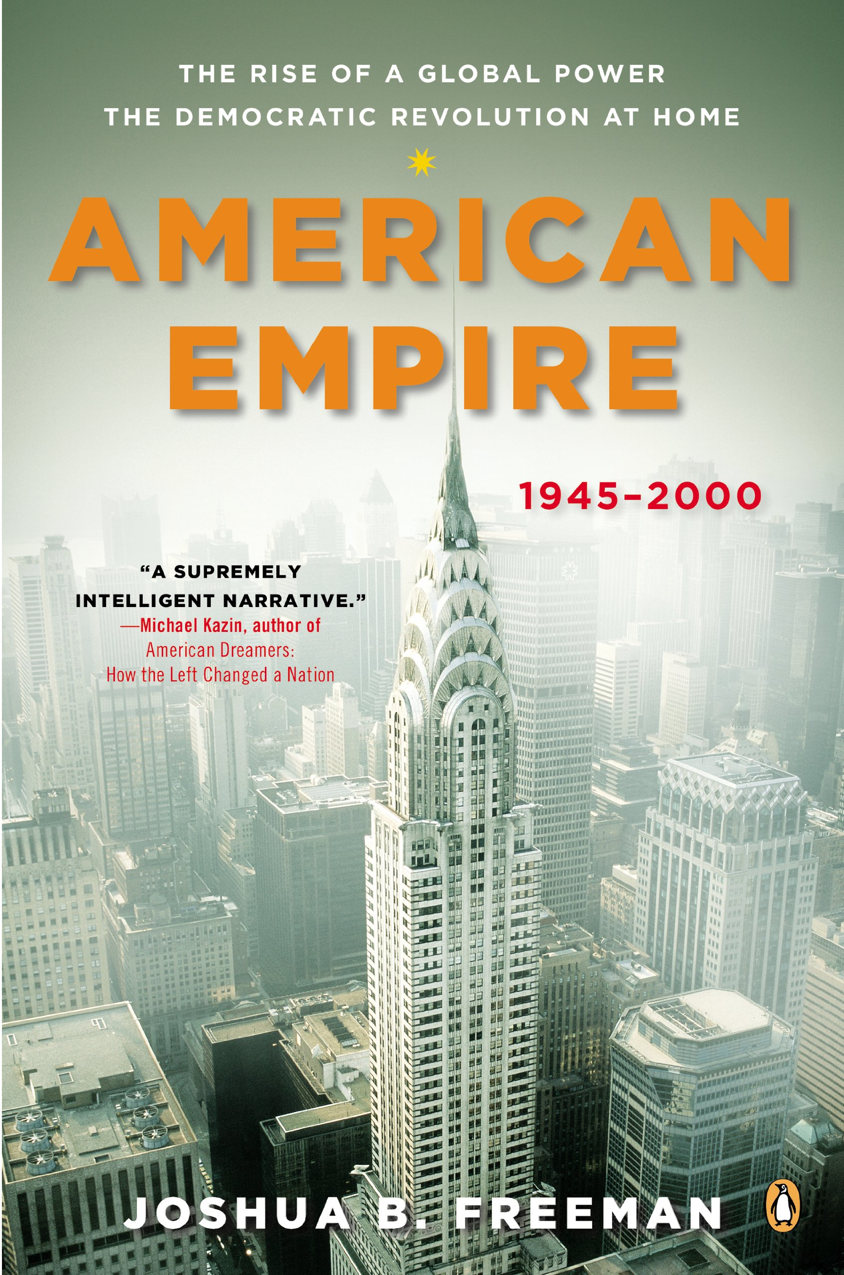 American Empire: The Rise of a Global Power, the Democratic Revolution at Home, 1945-2000 (The Penguin History of the United States Book 2)