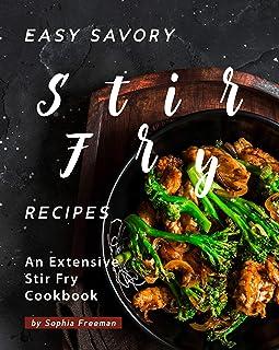 Easy Savory Stir Fry Recipes: An Extensive Stir Fry Cookbook