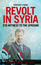 Revolt in Syria: Eye-witness to the Uprising