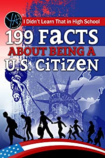 I Didn T Learn That in High School: 199 Facts about Being A U.S. Citizen