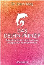 Das Delfin-Prinzip: Glückliche Kinder sind im Leben erfolgreicher als Einserschüler (German Edition)