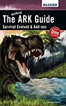 The unofficial ARK Guide: Survival Evolved & Add-ons (English Edition)
