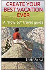 """Create Your Best Vacation Ever: A """"how-to"""" travel guide Kindle Edition"""