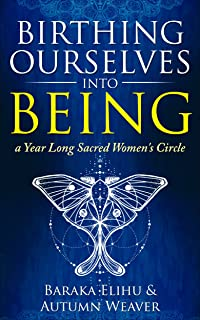 Birthing Ourselves into Being: a Year Long Sacred Women's Circle