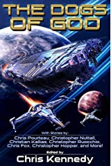 The Dogs of God: Science Fiction According to Chris Kindle Edition