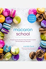 Macaron School: Mastering the World's Most Perfect Cookie with 50 Delicious Recipes Kindle Edition