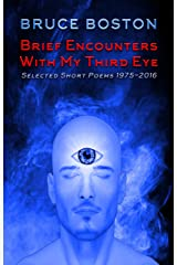 Brief Encounters with My Third Eye: Selected Short Poems 1975-2016 Kindle Edition
