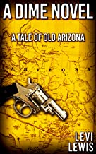 A Dime Novel: A Tale of Old Arizona (English Edition)