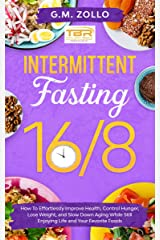 Intermittent Fasting 16/8: How to Effortlessly Improve Health, Control Hunger, Lose Weight, and Slow Down Aging While Still Enjoying Life and Your Favorite Foods (English Edition) eBook Kindle