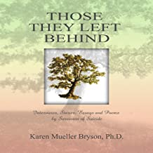 Those They Left Behind: Interviews, Stories, Essays and Poems by Survivors of Suicide