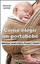 Cómo elegir un portabebé. Mochilas, bandoleras, fulares y demás. (Spanish Edition)