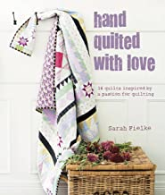 Hand Quilted with Love : Patchwork Projects Inspired by a Passion for Quilting
