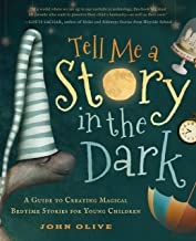 Tell Me a Story in the Dark: A Guide to Creating Magical Bedtime Stories for Young Children