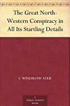 The Great North-Western Conspiracy in All Its Startling Details (English Edition)
