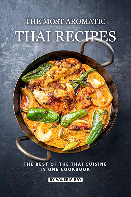 The Most Aromatic Thai Recipes: The Best of The Thai Cuisine in One Cookbook (English Edition)