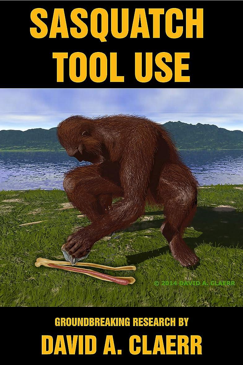 スクランブルファイル延ばすSasquatch Tool Use: Groundbreaking Research by David A. Claerr (English Edition)