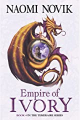 Empire of Ivory (The Temeraire Series, Book 4) Kindle Edition