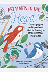 Art Starts in the Heart: Creative projects and inspirational ideas for learning to make expressive, mindful art Paperback