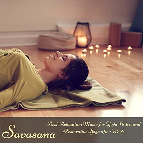Savasana - Best Relaxation Music for Yoga Nidra and ...