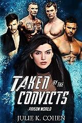 Taken by the Convicts: Dark Sci Fi Reverse Harem Romance (Prison World Book 4) Kindle Edition
