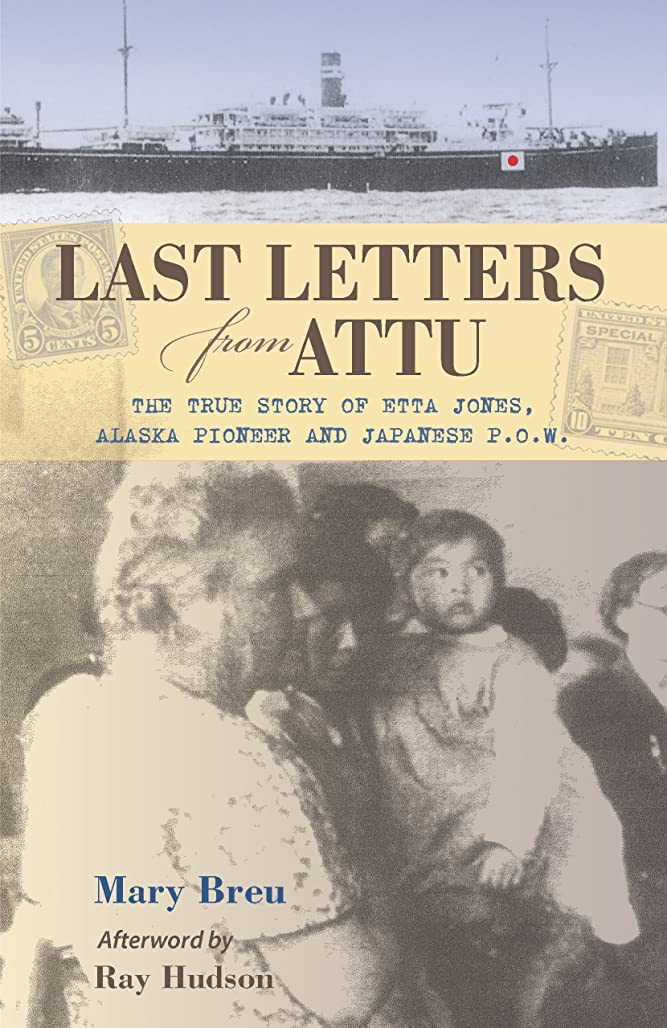 空いている安定いつLast Letters from Attu: The True Story of Etta Jones, Alaska Pioneer and Japanese POW (English Edition)