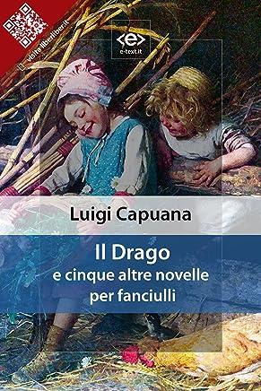 Il Drago: e cinque altre novelle per fanciulli (Liber Liber)
