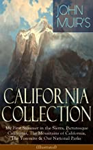 JOHN MUIR'S CALIFORNIA COLLECTION: My First Summer in the Sierra, Picturesque California, The Mountains of California, The...