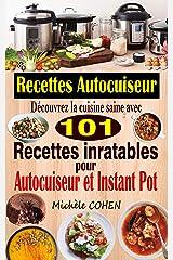 Recettes Autocuiseur: Découvrez la cuisine saine avec 101 recettes inratables au robot cuiseur ; Recettes faciles et savoureuses pour votre Autocuiseur, Multicuiseur et Instant Pot Format Kindle
