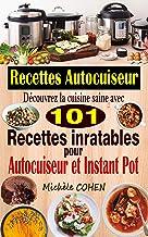 Recettes Autocuiseur: Découvrez la cuisine saine avec 101 recettes inratables au robot cuiseur ; Recettes faciles et savou...