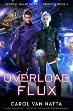 Overload Flux: A Scifi Space Opera Novel with Genetic Engineering, Adventure, and Romance: Central Galactic Concordance Bo...