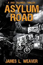 ASYLUM ROAD: A Gritty, Hard-hitting Thriller Series (JAKE CALDWELL Book 4)