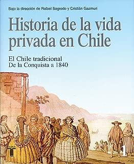 Historia de la vida privada en Chile. Tomo 1: El Chile tradicional. De la Conquista a 1840 (Spanish Edition)