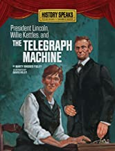 President Lincoln, Willie Kettles, and the Telegraph Machine (History Speaks: Picture Books Plus Reader's Theater)