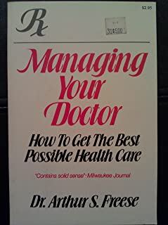 Managing Your Doctor: How to Get Best Possible Medical Care