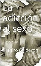 La adicción al sexo (Adicciones del Nuevo Milenio nº 1) (Spanish Edition)