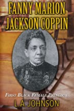 FANNY MARION JACKSON COPPIN: FIRST BLACK FEMALE PRINCIPAL (Forget Me Not Book 2)