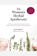 The Woman's Herbal Apothecary: 200 Natural Remedies for Healing, Hormone Balance, Beauty and Longevity, and Creating Calm Kindle Edition