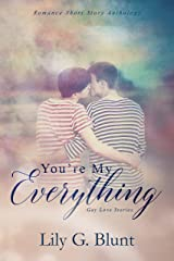 You're My Everything: A Collection of Contemporary Gay Love Stories Kindle Edition