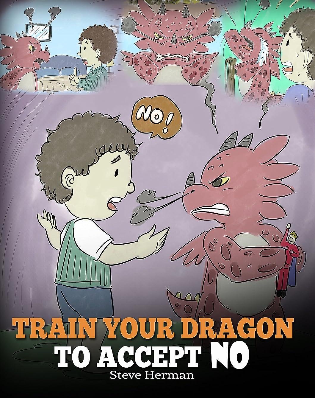 ファイアル執着塗抹Train Your Dragon To Accept NO: Teach Your Dragon To Accept 'No' For An Answer. A Cute Children Story To Teach Kids About Disagreement, Emotions and Anger ... (My Dragon Books Book 7) (English Edition)