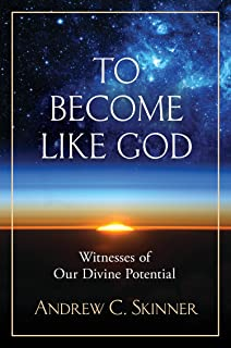 To Become Like God: Witnesses of Our Divine Potential