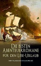 Die besten Abenteuerromane für den Lese-Urlaub (40+ Klassiker in einem Band): 20.000 Meilen unter dem Meer, Der Graf von M...