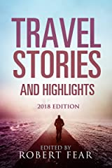 Travel Stories and Highlights: 2018 Edition Kindle Edition