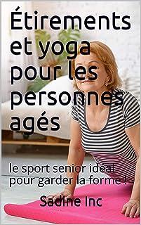 Étirements et yoga pour les personnes agés:  le sport senior idéal pour garder la..