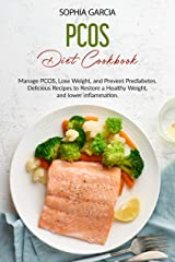 PCOS Diet Cookbook : Manage PCOS, Lose Weight, and Prevent Prediabetes. Delicious Recipes to Restore a Healthy Weight,and lower inflammation Kindle Edition