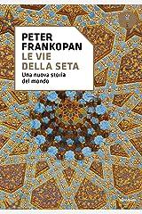 Le vie della seta: Una nuova storia del mondo (Italian Edition) Format Kindle