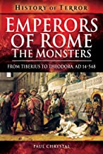 Emperors of Rome: The Monsters: From Tiberius to Theodora, AD 14–548 (History of Terror)