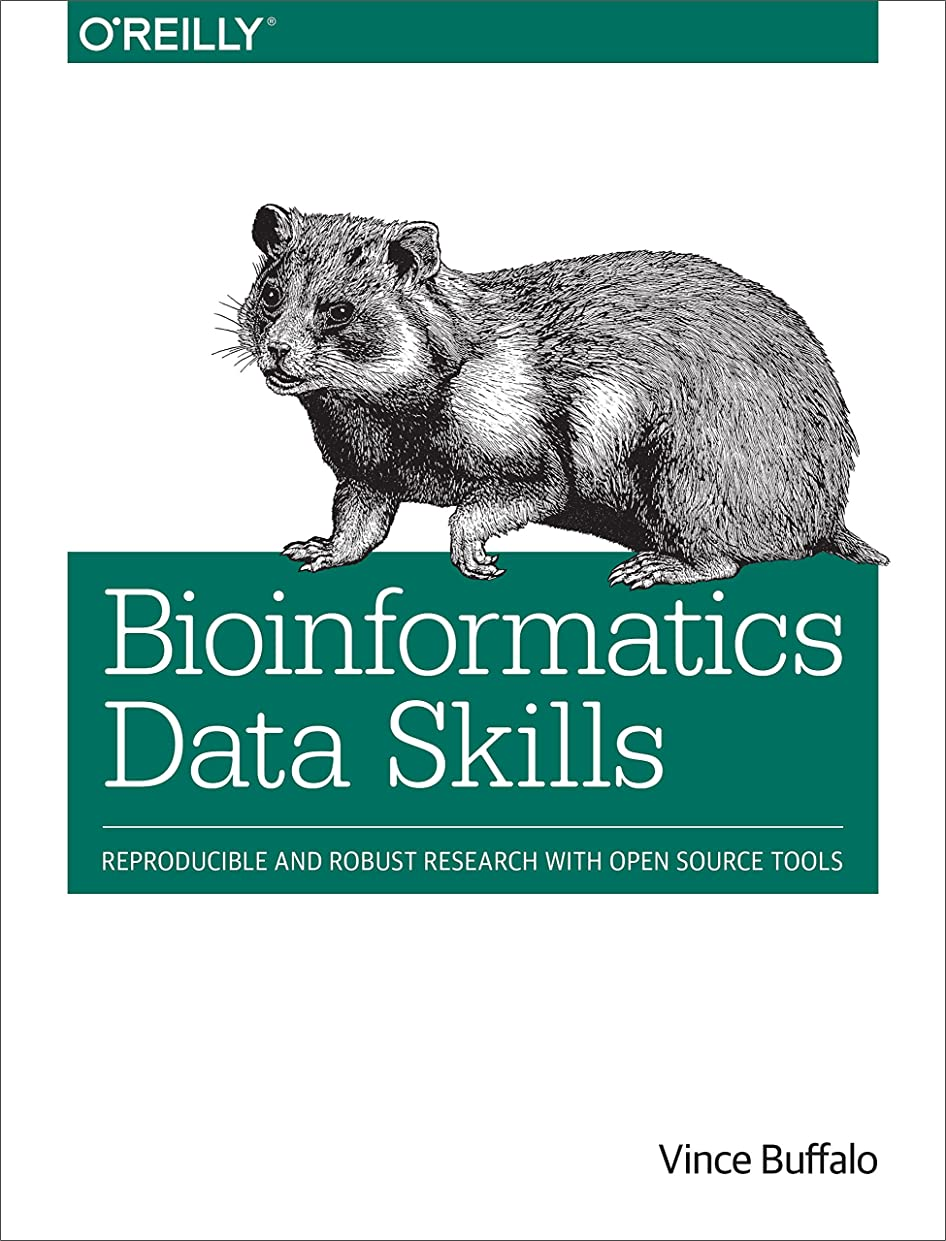 生産的ヒューズ産地Bioinformatics Data Skills: Reproducible and Robust Research with Open Source Tools (English Edition)